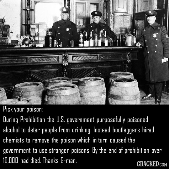 Pick your poison: During Prohibition the U.S. government purposefully poisoned alcohol to deter people from drinking. Instead bootleggers hired chemis