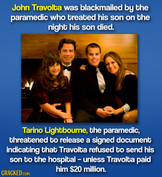 John Travolta was blackmailed by the paramedic who treated his son on the night his son died. Tarino Lightbourne, the paramedic, threatened to release
