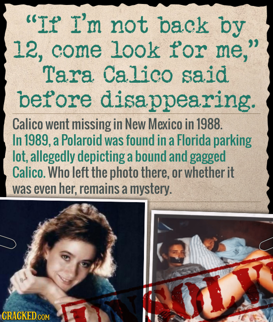 If I'm not back bY 12, come look for me, Tara Calico said berore disappearing. Calico went missing in New Mexico in 1988. In 1989, a Polaroid was fo