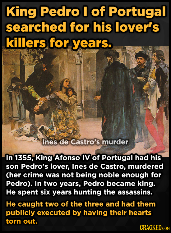 King Pedro I of Portugal searched for his lover's killers for years. Ines de Castro's murder In 1355, King Afonso IV of Portugal had his son Pedro's l