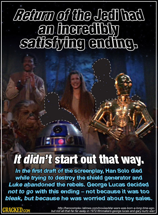 Return of the Jedi had an incredibly satisfying ending. It didn't start out that way. In the first draft of the screenplay, Han Solo died while trying