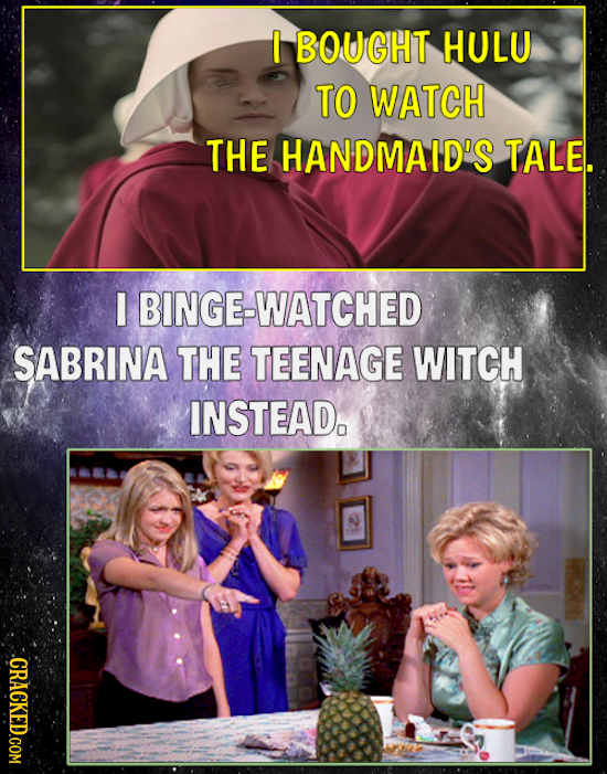 BOUGHT HULU TO WATCH THE HANDMAID'S TALE. I BINGE-WATCHED SABRINA THE TEENAGE WITCH INSTEAD. CRACKED.COM