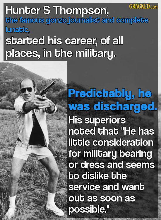 Hunter S Thompson, CRACKED COM the famous gonzo journalist and complete lunatic, started his career, of all places, in the military. Predictably, he w
