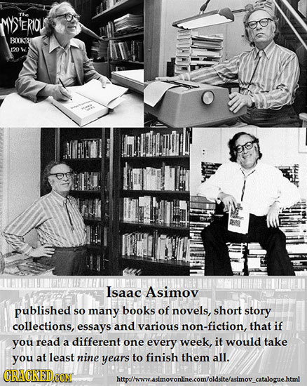 MYSERO BOKAY 129 w Isaac Asimov published so many books of novels, short story collections, essays and various non-fiction, that if you read different