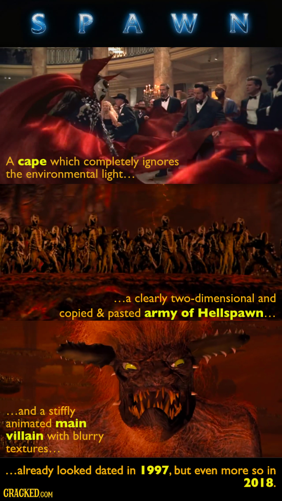SPAWN A cape which completely ignores the environmental light..: ...a clearly two-dimensional and copied & pasted army of Hellspawn... ...and A stiffl