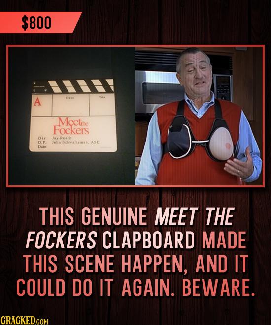 $800 A T Meethe Fockers Dir: Jay Roach D.P.: Johs Sewartzmam. ASC Date THIS GENUINE MEET THE FOCKERS CLAPBOARD MADE THIS SCENE HAPPEN, AND IT COULD DO