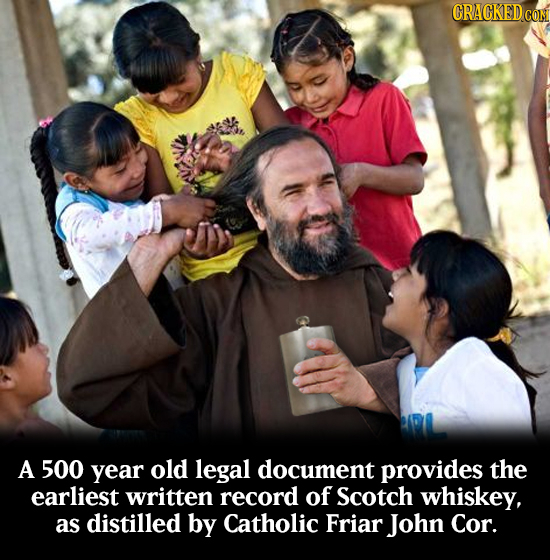 CRACKEDCO A 500 year old legal document provides the earliest written record of Scotch whiskey, as distilled by Catholic Friar John Cor.