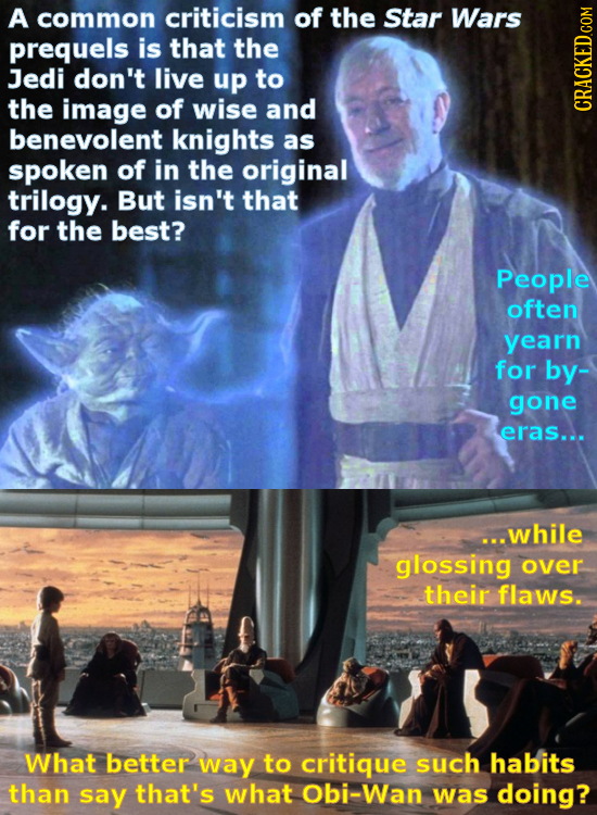 A common criticism of the Star Wars prequels is that the Jedi don't live up to the image of wise and benevolent knights as spoken of in the original t