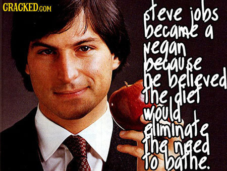 leve jobs became a vegan betause TAI he believed the diet anate would lminate the ged To bahe.