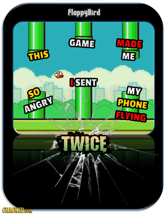 FlappyBird GAME MADE THIS ME 0 SENT MY SO PHONE ANGRY FLYING TWICE CRACKED.CON