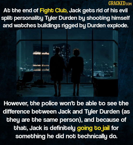 At the end of Fight Club, Jack gets rid of his evil split personality Tyler Durden by shooting himself and watches buildings rigged by Durden explode.