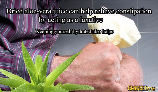 Dried aloe-vera juice can help relieve constipation by acting as a laxative Keeping yourself hy drated also helps