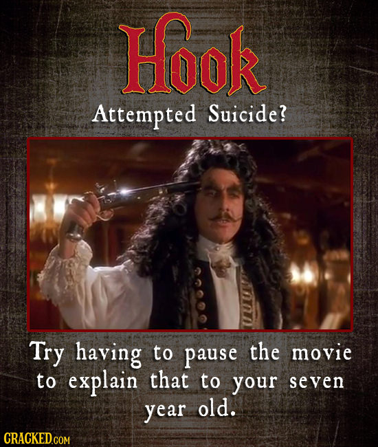 Hook Attempted Suicide? Try having to pause the movie to explain that to your seven year old.