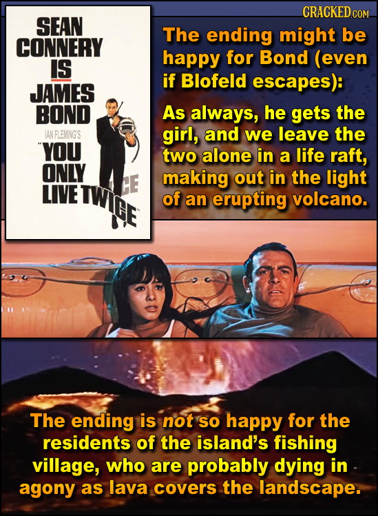 CRACKEDCOM. SEAN The ending might be CONNERY happy for Bond (even IS if Blofeld escapes): JAMES BOND As always, he gets the IAN FLEMINGIS girl, and we
