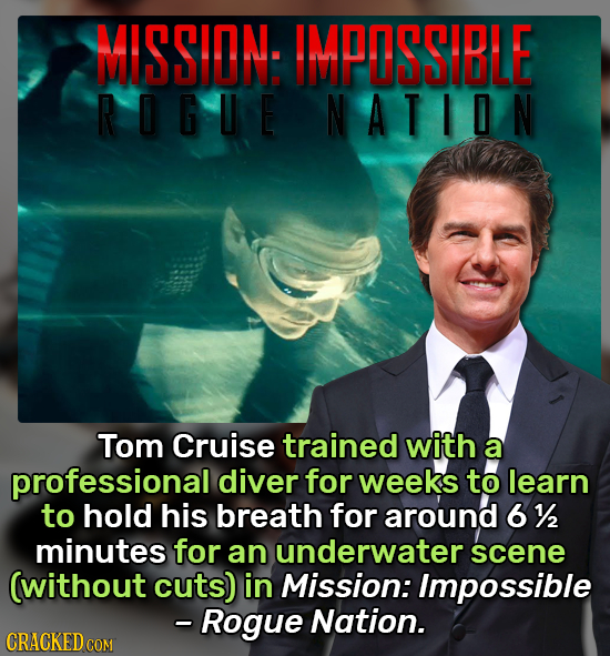 MISSIDN: IMPOSSIBLE RIGUE NATIDN Tom Cruise trained with a professional diver for weeks to learn to hold his breath for around 6 1/2 minutes for an un