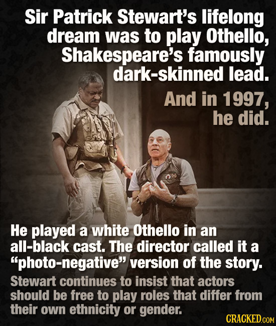 Sir Patrick Stewart's lifelong dream was to play Othello, Shakespeare's famously dark-skinned lead. And in 1997, he did. He played a white Othello in