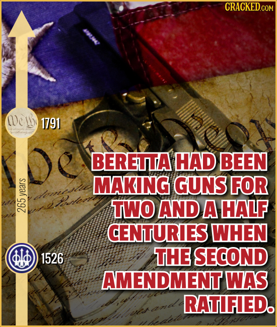 CRACKEDG We 1791 BERETTA HAD BEEN MAKING GUNS FOR dlnitite years TWO AND A HALF 265 CENTURIES WHEN i 1526 THE SECOND AMENDMENT WAS RATIFIED.