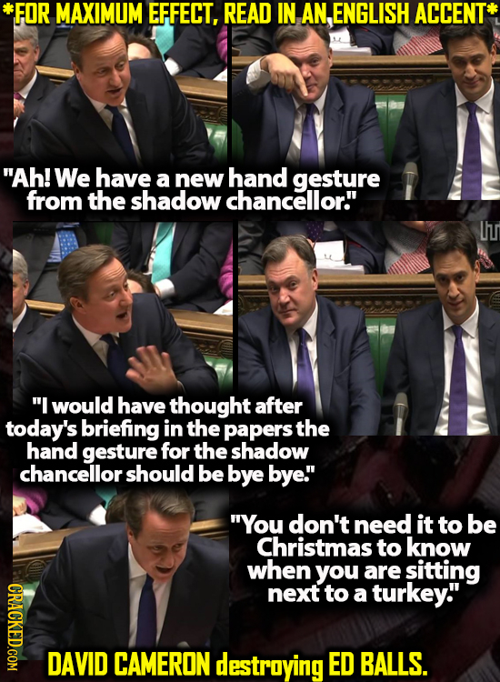 *FOR MAXIMUM EFFECT, READ IN AN,ENGLISH ACCENT Ah! We have a new hand gesture from the shadow chancellor. I would have thought after today's briefi