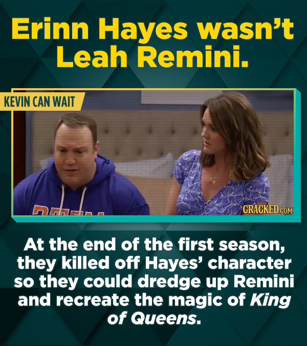 Erinn Hayes wasn't Leah Remini. KEVIN CAN WAIT CRACKED COM At the end of the first season, they killed off Hayes' character so they could dredge up Re