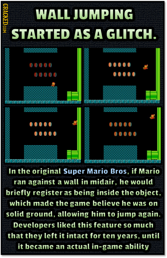 CRACKED.COM WALL JUMPING STARTED AS A GLITCH. 00000 00000 00000 rrrerncac eoeneoerereeoroeeoeeorrkorr 00000 00000 In the original Super Mario Bros, if