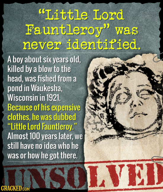 Little Lord Fauntleroy was never identified. A boy about six years old, killed by a blow to the head, was fished from a pond in Waukesha, Wisconsin