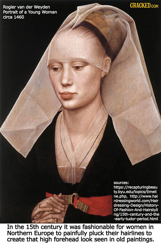 CRACKED.COM Rogier van der Weyden Portrait of a Young Woman circa 1460 sources: https://recapturingbeau ty.byu.edu/topics/timeli ne.php, http://www.ha
