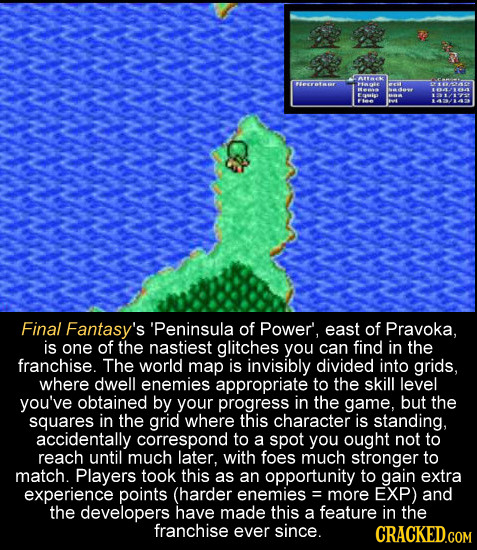 SAUEK 54 Final Fantasy's 'Peninsula of Power', east of Pravoka, is one of the nastiest glitches you can find in the franchise. The world map is invisi