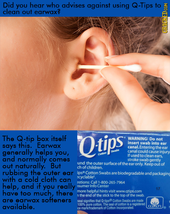 Did You hear who advises against using Q-Tips clean earwax? O out GRAU The Q-tip box itself Otips WARNING: Do not this. insert swab into says Earwax e