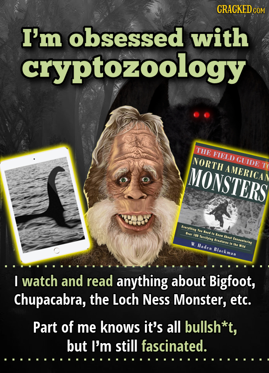 CRACKED CON I'm obsessed with cryptozoology THE FIELD NORTH GUIDE MONSTERS AMERICAN Ereething o vee fut 100 Irev Tafrityies nat treatures Inceaterint