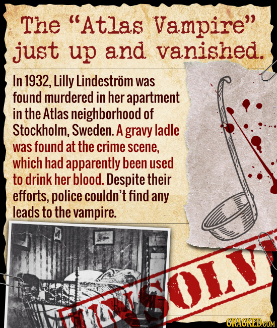 The Atlas Vampire just up and vanished. In 1932, Lilly Lindestrom was found murdered in her apartment in the Atlas neighborhood of Stockholm, Sweden