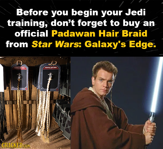 Before you begin your Jedi training, don't forget to buy an official Padawan Hair Braid from Star Wars: Galaxy's Edge. CRACKED CON