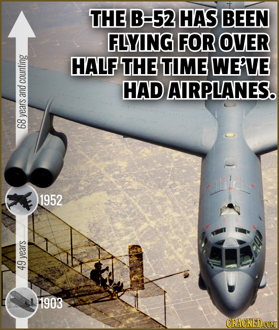 THE B-52 HAS BEEN FLYING FOR OVER HALF THE TIME WE'VE counting HAD AIRPLANES. and years 68 1952 vears 49
