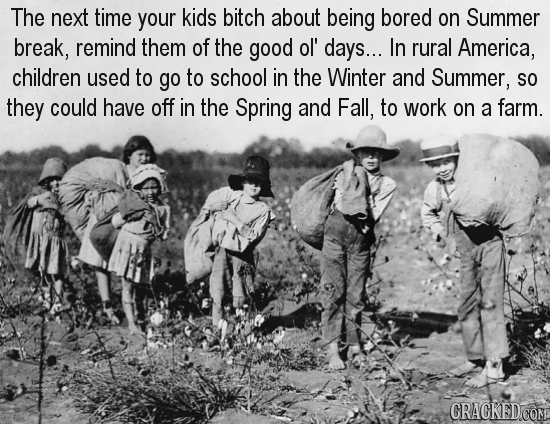The next time your kids bitch about being bored on Summer break, remind them of the good ol' days... In rural America, children used to go to school i