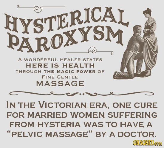 HYSTERICAL PAROXYSM A WONDERFUL HEALER STATES HERE IS HEALTH THROUGH THE MAGIC POWER OF FINE GENTLE MASSAGE IN THE VICTORIAN ERA, ONE CURE FOR MARRIED