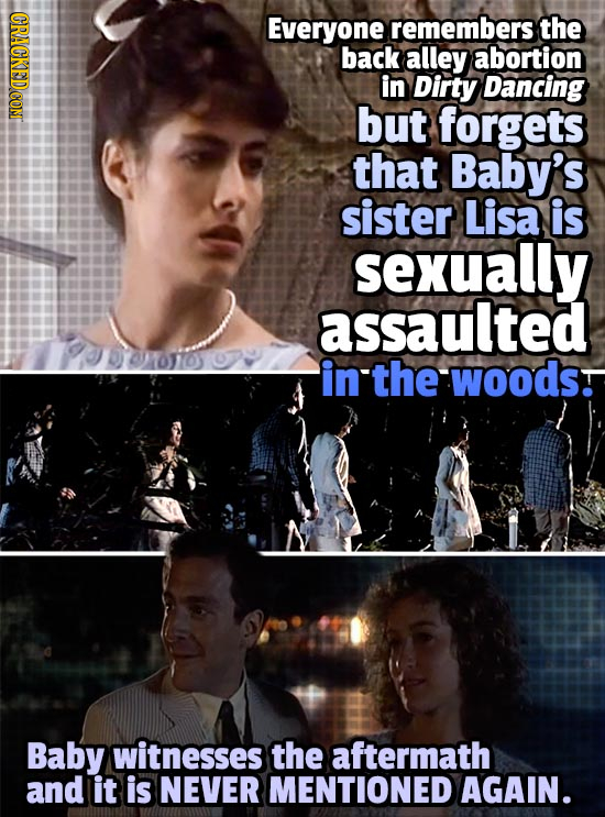 CRACKED COM Everyone remembers the back alley abortion in Dirty Dancing but forgets that Baby's sister Lisa is sexually assaulted 10600669 in'thewoods