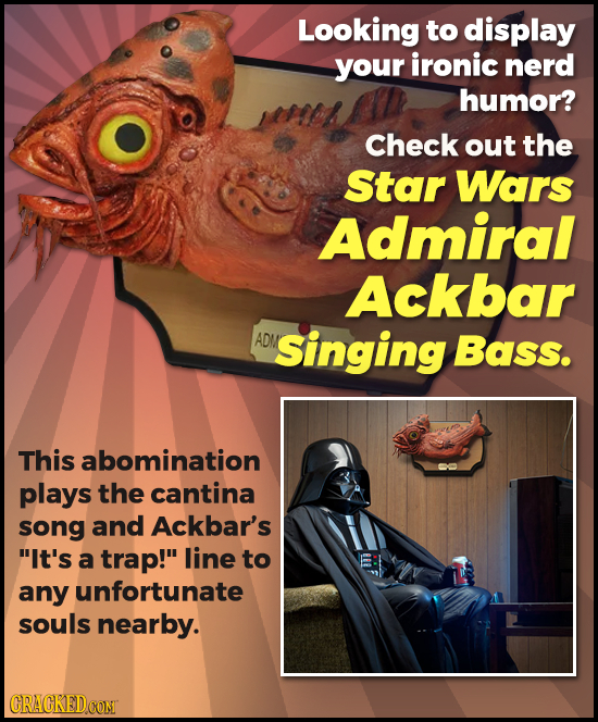Looking to display your ironic nerd humor? Check out the Star Wars Admiral Ackbar ADN Singing Bass. This abomination plays the cantina song and Ackbar