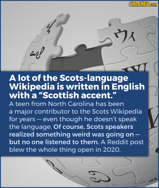 "A lot of the Scots-language Wikipedia is just English with a ""Scottish accent."" A teen from North Carolina has been a major contributor to the Scots W"