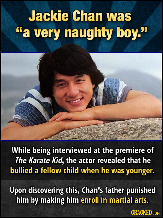 Jackie Chan was a very naughty boy. While being interviewed at the premiere of The Karate Kid, the actor revealed that he bullied a fellow child whe