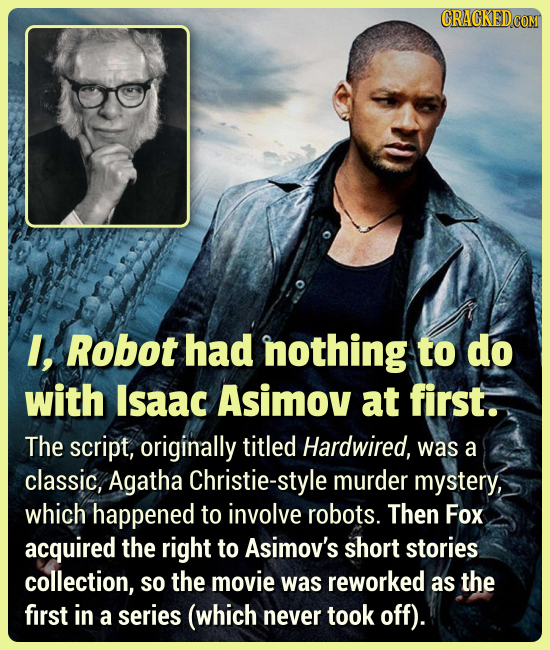 I, Robot had nothing to do with Isaac Asimov at first. The script, originally titled Hardwired, was a classic, Agatha Christie-style murder mystery, w