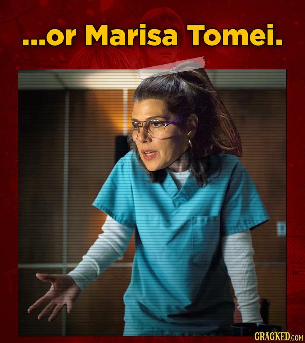...Or Marisa Tomei.