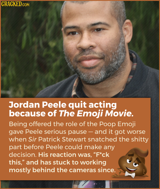 Jordan Peele quit acting because of The Emoji Movie. Being offered the role of the Poop Emoji gave Peele serious pause - -and it got worse