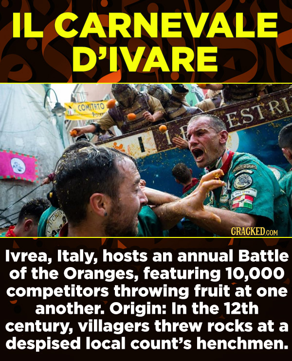 15 Amazing Festivals You Wish You Could Celebrate Right Now - Ivrea, Italy, hosts an annual Battle of the Oranges, featuring 10,000 competitors throwi