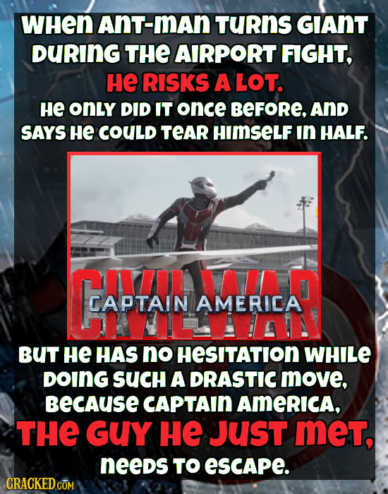WHen Ant-man TuRnS GIAnT DURING THE AIRPORT FIGHT, HE RISKS A LOT. He onLy DID IT once BEFORE. AND SAYS He COULD TEAR HIMSELF in HALF. CAPAN CAPTAIN A