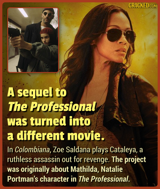 A sequel to The Professional was turned into a different movie. In Colombiana, Zoe Saldana plays Cataleya, a ruthless assassin out for revenge. The pr
