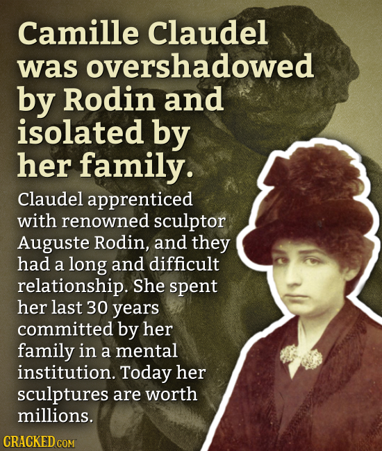 Camille Claudel was overshadowed by Rodin and isolated by her family. Claudel apprenticed with renowned sculptor Auguste Rodin, and they had a long an
