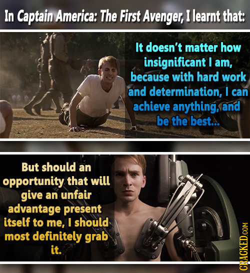 In Captain America: The First Avenger, I learnt that: It doesn't matter how insignificant I am, because with hard work and determination, I can achiev