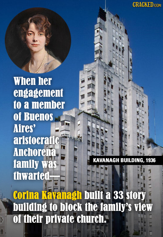 CRACKED cO When her engagement to a member of Buenos Aires' aristocratic Anchorena family KAVANAGH 1936 was BUILDING, thwarted- 5 Corina Kavanagh buil