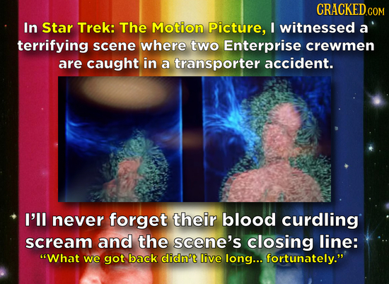 CRACKEDCOR COM In Star Trek: The Motion Picture, I witnessed a terrifying scene where two Enterprise crewmen are caught in a transporter accident. I'l