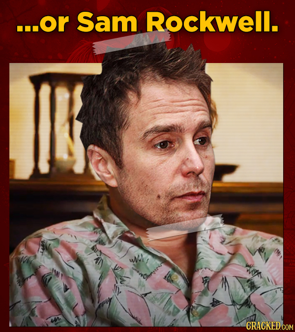 ...OR Sam Rockwell.