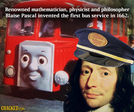 Renowned mathematician, physicist and philosopher Blaise Pascal invented the first bus service in 1662. DU DRVMA CRACKED COM